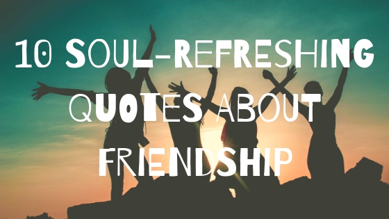 10 Soul Refreshing Quotes About Friendship ōrphic Flux